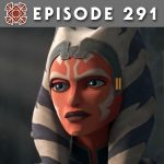 Episode 291: Ahsoka Returns
